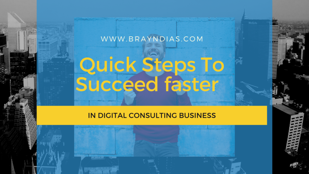 Quick Steps To Succeed faster in Digital Consulting Business